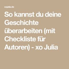 So kannst du deine Geschichte überarbeiten (mit Checkliste für Autoren) - xo Julia