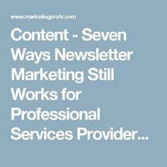 Content - Seven Ways Newsletter Marketing Still Works for Professional Services Providers : MarketingProfs Article