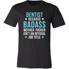 Dentist Shirt - Dentist because badass mother fucker isn't an official job title - Profession Gift-T-shirt-Teelime | shirts-hoodies-mugs