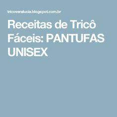 Receitas de Tricô Fáceis: PANTUFAS UNISEX
