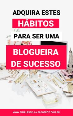 Adquira estes 10 hábitos para ser uma blogueira bem-sucedida! Blogueiras de sucesso não possuem habilidades mutantes, todas elas são seres humanos normais e, talvez, tenham usados os mesmo métodos ou começado da mesma forma. E é sobre estes métodos que falo no post! #marketingdigital #blogueiradesucesso #marketingdeconteudo #dicasparablogueiras #bloggingtips