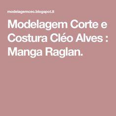 Modelagem Corte e Costura Cléo Alves : Manga Raglan.