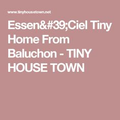 Essen'Ciel Tiny Home From Baluchon - TINY HOUSE TOWN