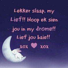 Good Night Wishes, Good Night Quotes, Love Quotes, Live Life Happy, Love Life, My Life, Baby Boy Knitting Patterns, Afrikaanse Quotes, Goeie Nag