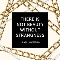 """Fashion quote: """"There is not beauty without strangeness."""" – Karl Lagerfeld"""