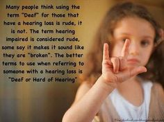 Well said message about being deaf consider more acceptable instead of hearing impaired which is rude.