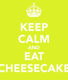 keep calm and eat cheesecake