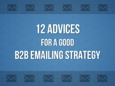 12 Advices for your B2B Emailing Strategy by datananas via slideshare