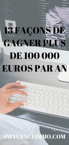 13 FACONS DE GAGNER PLUS DE 100 000 EUROS PAR AN