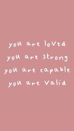 are loved. You are strong. You are capable. You are valid. Self Love Quotes, Cute Quotes, Words Quotes, Reminder Quotes, Being Happy Quotes, You Are Strong Quotes, Pink Quotes, Heart Quotes, Citations Business