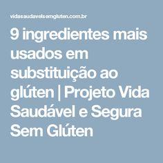9 ingredientes mais usados em substituição ao glúten | Projeto Vida Saudável e Segura Sem Glúten