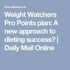 Weight Watchers Pro Points plan: A new approach to dieting success? | Daily Mail Online