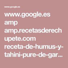 www.google.es amp amp.recetasderechupete.com receta-de-humus-y-tahini-pure-de-garbanzos 3864