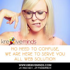 No Need to confuse.  we are here to serve you all web solution..