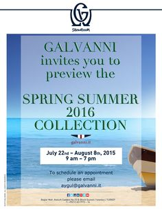 "Galvanni, invites you to preview the ""Spring Summer 2016 Collection""... July 22nd - August 8th, 2015 - 9 am / 7 pm To schedule an appointment please email aygul@galvanni.it"