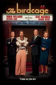 """""""The Birdcage""""--Nathan Lane, Robin Williams  Gene Hackman In A Tour De Force On A Young Couple's """"Meeting of the Parents""""...World's Collide  Fun Ensues With Top-Notch Performances From Every Cast Member....Love This Film!!"""