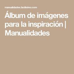 Álbum de imágenes para la inspiración | Manualidades