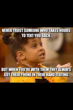 or people who always update fb and instagram with nonsensical crap but can't respond to you.