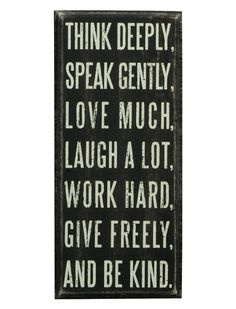Think deeply, speak gently, love much, laugh a lot, work hard, give freely, and be kind. http://www.awesomehealthandfitness.com  #inspiration #motivation #love