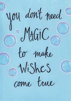 'You don't need magic to make wishes come true.'❤️☀️