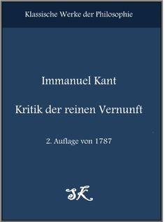 Immanuel Kant: Kritik der reinen Vernunft, 2. Auflage von 1787 (Kommentiert) mit verlinktem Inhaltsverzeichnis von Immanuel Kant, http://www.amazon.de/dp/B00943HN72/ref=cm_sw_r_pi_dp_H6u-ub050WXGW