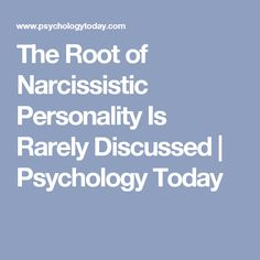 The Root of Narcissistic Personality Is Rarely Discussed | Psychology Today