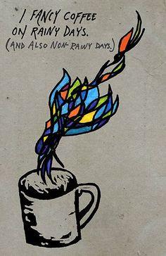 Coffee on rainy days windy days snowy days sunny days....ohadmit it...all days!(and nights too)