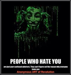 People who hate you are just confused admirers they can't figure out the reason why everyone loves you | Anonymous ART of Revolution
