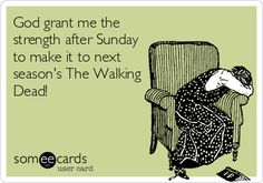 God grant me the strength after Sunday to make it to next season's The Walking Dead!