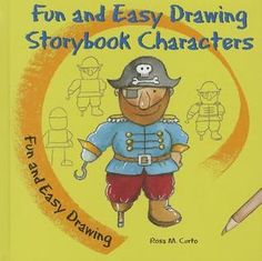 Fun and Easy Drawing Storybook Characters by Rosa M. Curto 743.87 CUR With easy step-by-step instructions, learn how to draw your own storybook characters, including pirates, ballerinas, magicians, clowns, princesses, and much more.