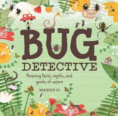 Randomly Reading: Bug Detective: Amazing facts, myths, and quirks of nature by Maggie Li