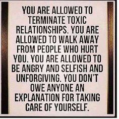 When a relationship is harmful to you, you are not obligated to remain in it. You must protect yourself.