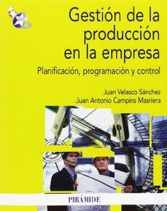 Gestión de la producción en la empresa  planificación, programación y control