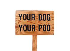 YOUR DoG YOUR POO, Yard sign for the dog walkers: Hand Routed, No Poop Sign. $17.00, via Etsy.
