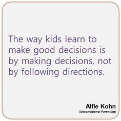 Alfie Kohn - The way kids learn to make good decisions...