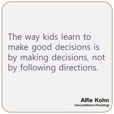 Alfie Kohn - The way kids learn to make good decisions...
