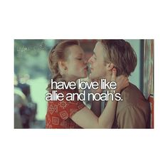 Bucket List.... Have love like Allie and Noah's.