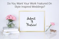 Are you looking to have some of your work featured? Style Inspired Weddings is currently accepting new submissions. Do you have a stunning real wedding you want to share or maybe a beautiful engagement shoot?