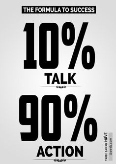 Success is 10% Talk and 90% Action