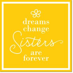 "Sorority Sister Quotes - ""Dreams Change Sisters Are Forever""  http://www.trulysisters.com"