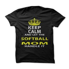Keep Calm and Let The Softball Mom Handle It T Shirts, Hoodies, Sweatshirts. BUY NOW ==► https://www.sunfrog.com/Funny/Keep-Calm-Let-The-Softball-Mom-Handle-It.html?41382