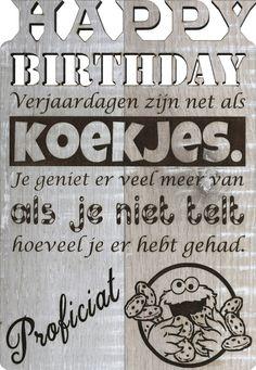 Houten verjaardagskaart uit laminaat gesneden met de volgende gegraveerde tekst: Verjaardagen zijn net als koekjes. Je geniet er veel meer van als je niet telt hoeveel je er hebt gehad. Proficiat Birthday Wishes, Special Birthday Wishes, Birthday Greetings, Birthday Favors