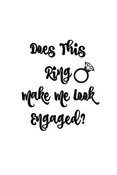 Does this Ring Make Me Look Engaged Digital Download by SaltySuite
