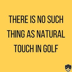 There is no such thing as natural touch in golf, touch is something you create by hitting millions of golf balls in practice. Swing Quotes, Golf Quotes, Golf Humor, Golf Ball, Touch, Troy, Balls, Nature, Create