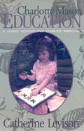 A Charlotte Mason Education: A Homeschooling How-To Manual
