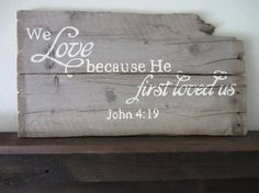 We Love Because He Loved Us Barnwood Sign by MsDsSigns on Etsy, $25.00
