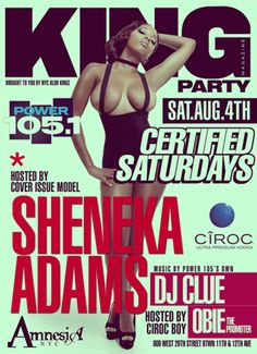 Saturday August 4, 2012  CERTIFIED SATURDAYS & KLUB KINGZ    PRESENTS    THE KING MAGAZINE    MODEL PARTY    HOSTED BY    SHENEKA ADAMS        @ AMNESIA  609 West 29th Street  (Btwn 11th ave & 12th ave)