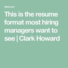 This is the resume format most hiring managers want to see | Clark Howard