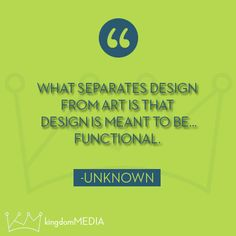 What separates design from art is that design is meant to be functional.