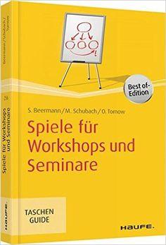Spiele für Workshops und Seminare (Haufe TaschenGuide) - Susanne Beermann, Monika Schubach - Amazon.de: Bücher